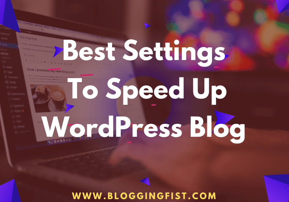 Best Settings To Speed Up WordPress Blog
