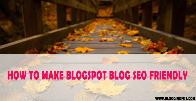 How to Make BlogSpot Blog SEO Friendly – Blogger SEO Tips