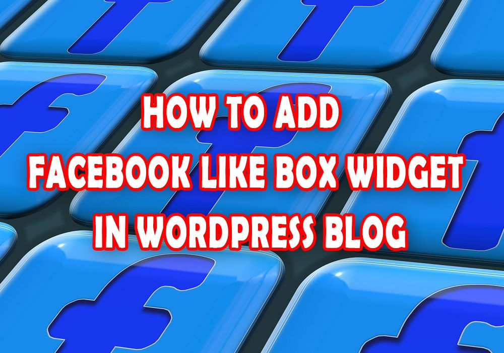 How-To-Add-Facebook-Like-Box-Widget-In-WordPress-Blog
