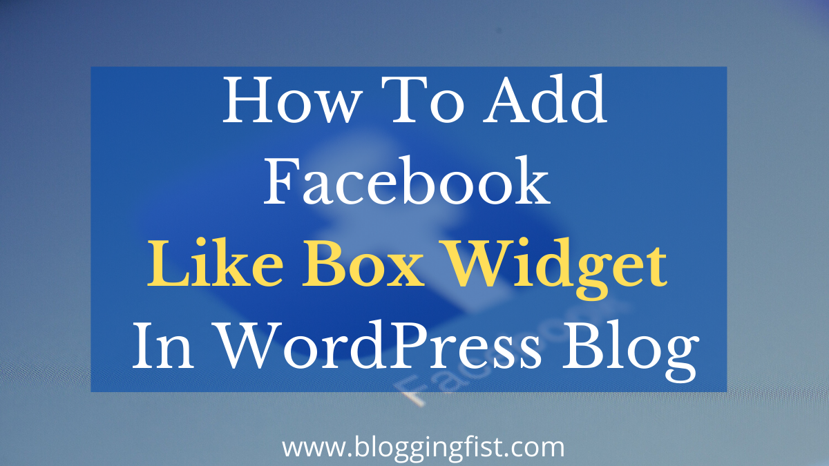 How To Add Facebook Like Box Widget In WordPress Blog