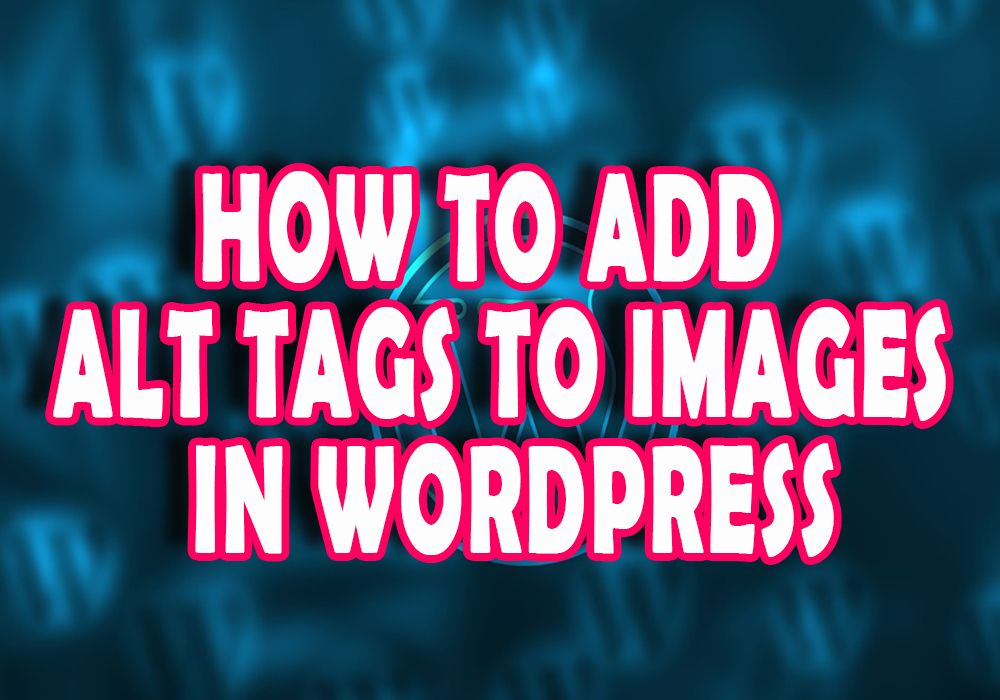 How To Add Alt Tags To Images In WordPress [Image SEO]