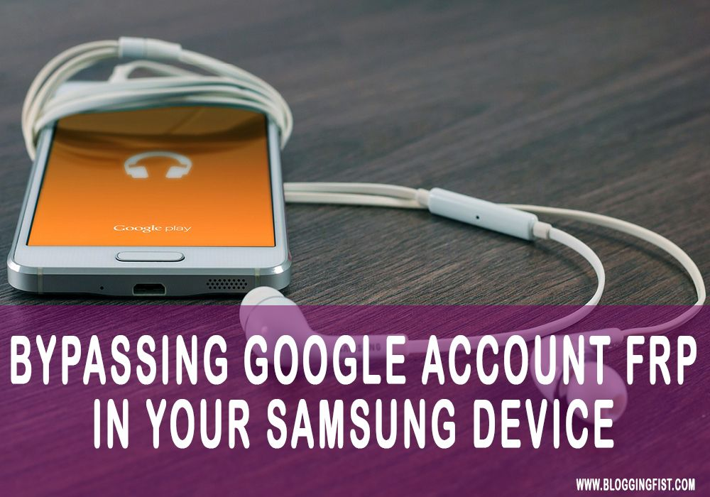 Bypassing Google Account FRP in Your Samsung Device (s7, s7 Edge, s8, Note 7)