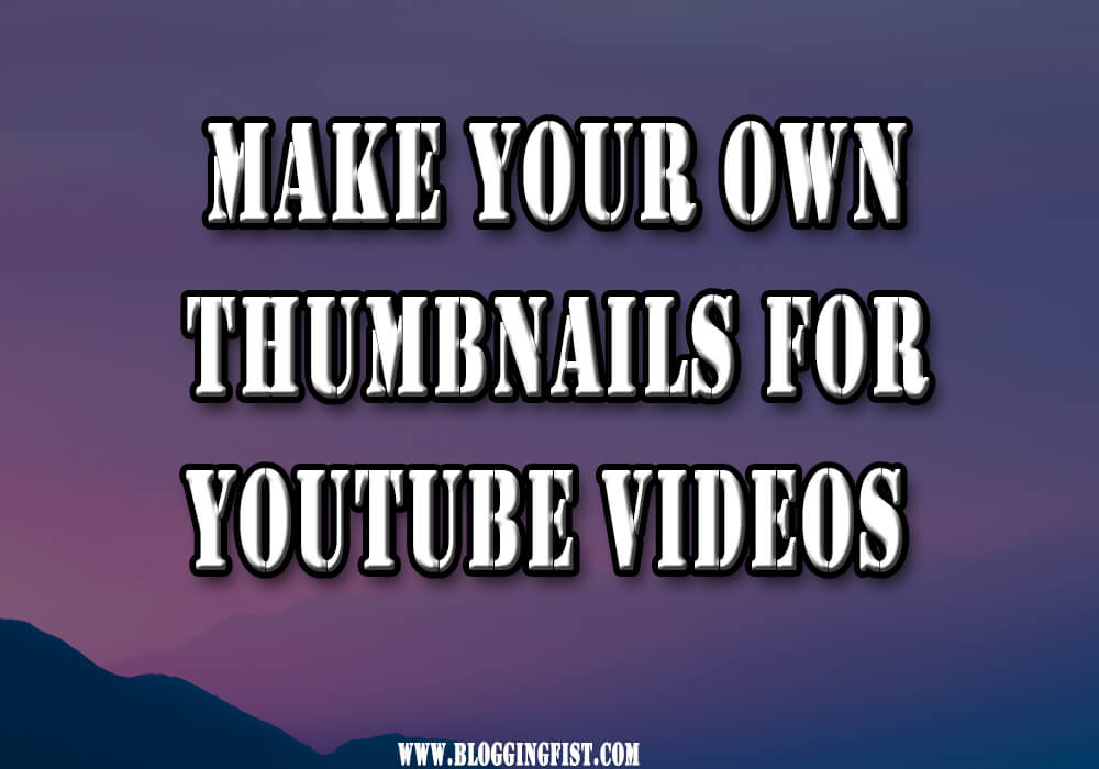 How To Make Your Own Thumbnails For Youtube Videos