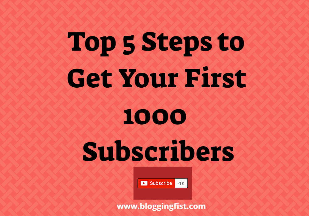 Top 5 Steps to Get Your First 1000 Subscribers