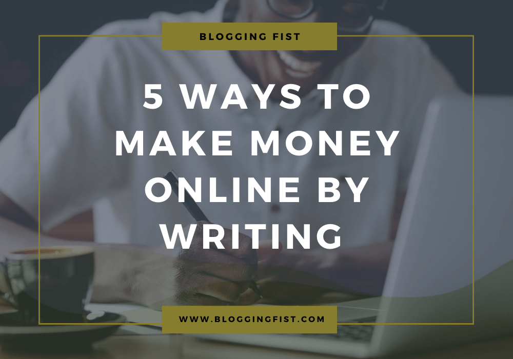 5 Ways To Make Money Online By Writing
