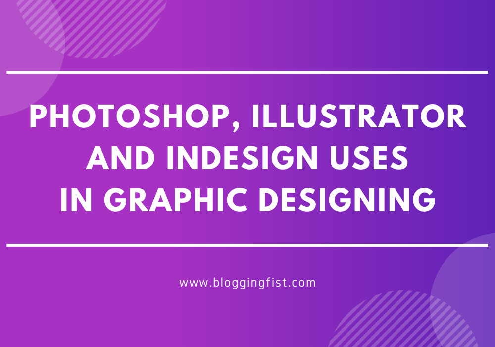 Differences Between Photoshop, Illustrator and InDesign Used in Graphic Designing